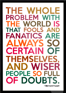 Bertrand-Russell-The-whole-problem-with-the-world-is-that-fools-and-fanatics-are-always-so-certain-of-themselves-and-Framed-Quote-118