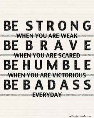 Strong, Brave, Humble, Badass!